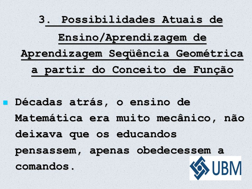 3. Possibilidades Atuais de Ensino/Aprendizagem de Aprendizagem Seqüência Geométrica a partir do Conceito de Função 3. Possibilidades Atuais de Ensino