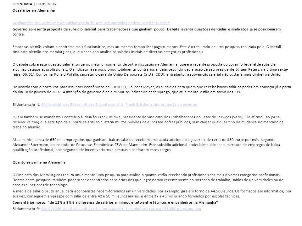 ECONOMIA | 09.01.2006 Os salários na Alemanha Großansicht des Bildes mit der Bildunterschrift: Mal-remunerados podem receber subsídio Governo apresenta proposta de subsídio salarial para trabalhadores que ganham pouco.