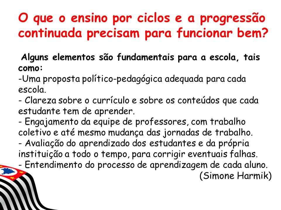 O que o ensino por ciclos e a progressão continuada precisam para funcionar bem? Alguns elementos são fundamentais para a escola, tais como: -Uma prop