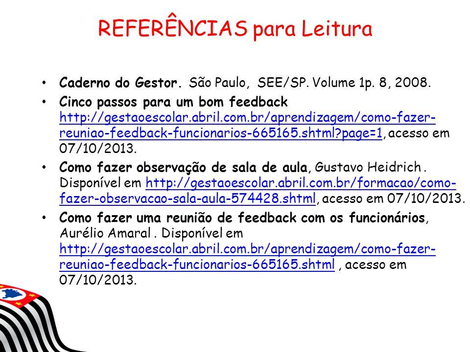REFERÊNCIAS para Leitura Caderno do Gestor. São Paulo, SEE/SP. Volume 1p. 8, 2008. Cinco passos para um bom feedback http://gestaoescolar.abril.com.br