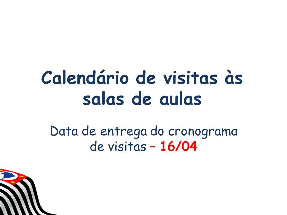 Calendário de visitas às salas de aulas Data de entrega do cronograma de visitas – 16/04