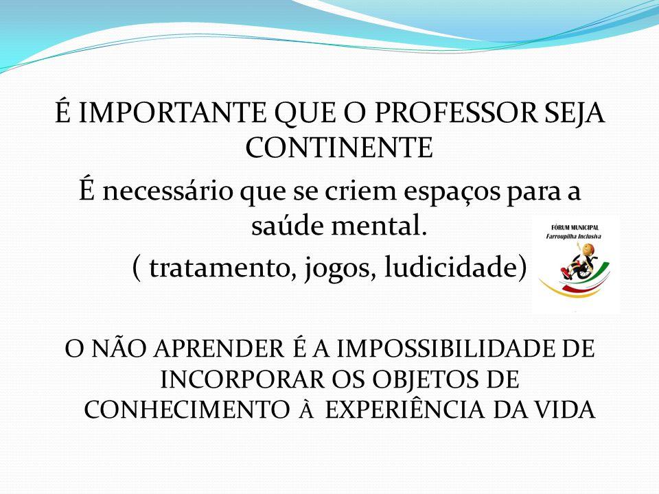 É IMPORTANTE QUE O PROFESSOR SEJA CONTINENTE É necessário que se criem espaços para a saúde mental.