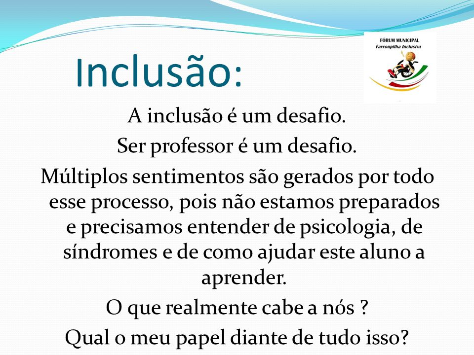 I nclusão : A inclusão é um desafio.Ser professor é um desafio.