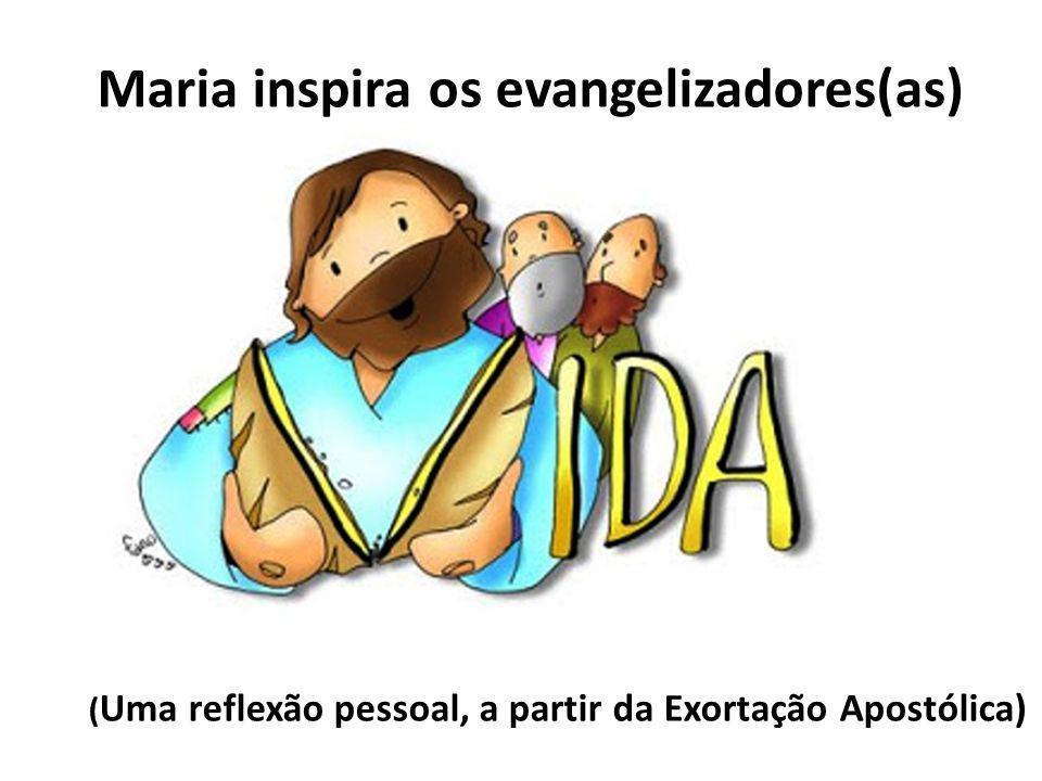 Maria inspira os evangelizadores(as) ( Uma reflexão pessoal, a partir da Exortação Apostólica)