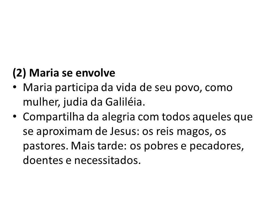 (2) Maria se envolve Maria participa da vida de seu povo, como mulher, judia da Galiléia.