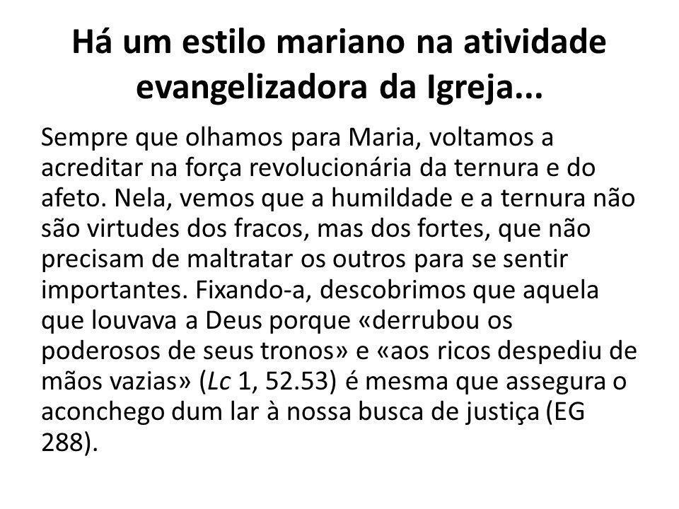 Há um estilo mariano na atividade evangelizadora da Igreja...