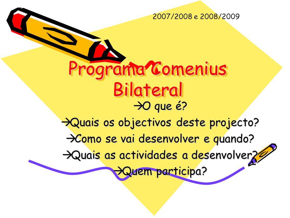Programa Comenius Bilateral Programa Comenius Bilateral  O O O O que é?  Q Q Q Quais os objectivos deste projecto?  C C C Como se vai dese