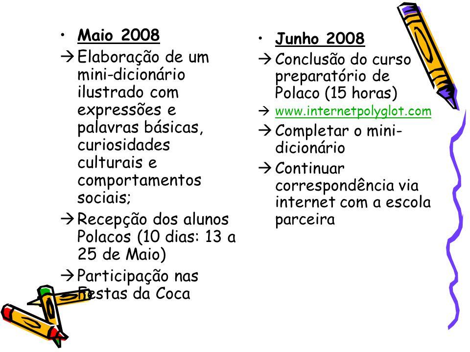 Maio 2008  Elaboração de um mini-dicionário ilustrado com expressões e palavras básicas, curiosidades culturais e comportamentos sociais;  Recepção