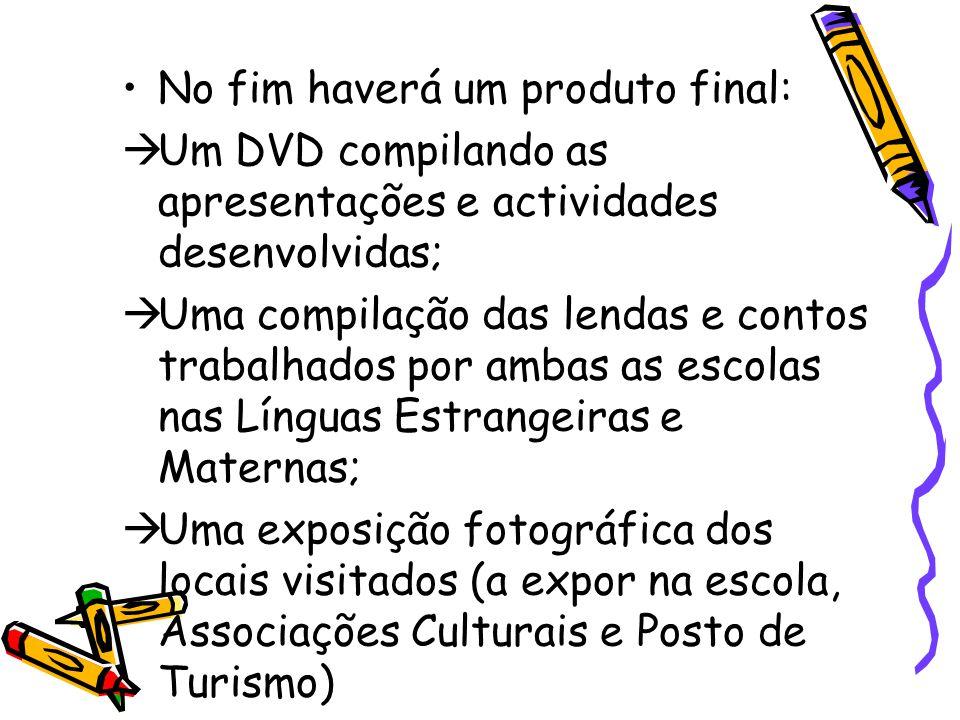No fim haverá um produto final:  Um DVD compilando as apresentações e actividades desenvolvidas;  Uma compilação das lendas e contos trabalhados por
