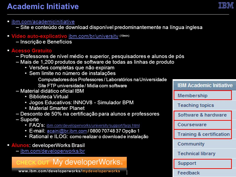 © 2010 IBM Corporation Academic Initiative  ibm.com/academicinitiative ibm.com/academicinitiative –Site e conteúdo de download disponível predominant