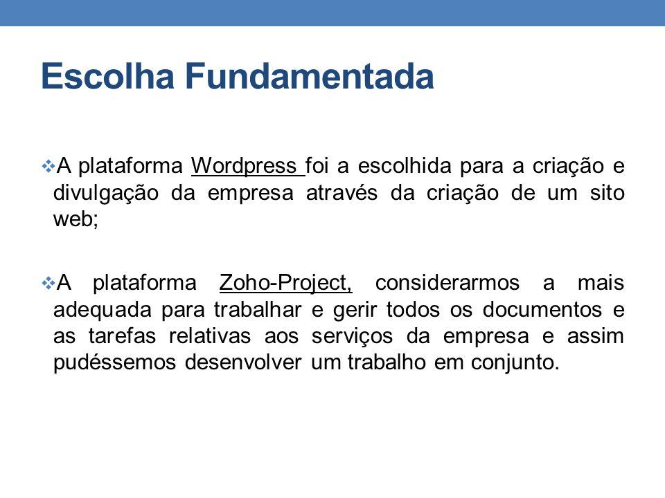 Escolha Fundamentada  A plataforma Wordpress foi a escolhida para a criação e divulgação da empresa através da criação de um sito web;  A plataforma