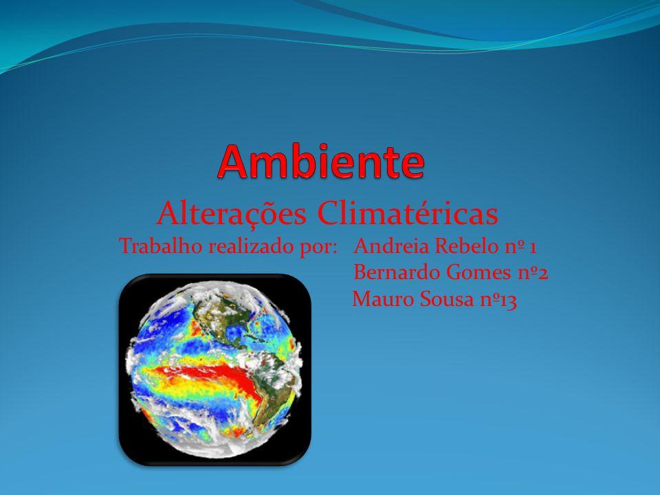 Alterações Climatéricas Trabalho realizado por: Andreia Rebelo nº 1 Bernardo Gomes nº2 Mauro Sousa nº13