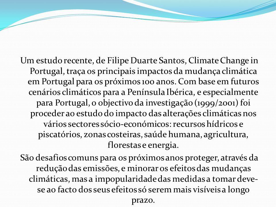 Um estudo recente, de Filipe Duarte Santos, Climate Change in Portugal, traça os principais impactos da mudança climática em Portugal para os próximos