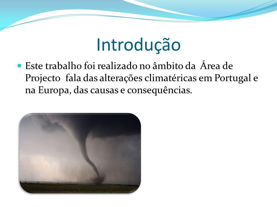 Introdução Este trabalho foi realizado no âmbito da Área de Projecto fala das alterações climatéricas em Portugal e na Europa, das causas e consequênc