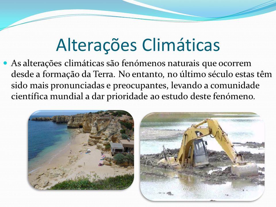 Alterações Climáticas As alterações climáticas são fenómenos naturais que ocorrem desde a formação da Terra. No entanto, no último século estas têm si