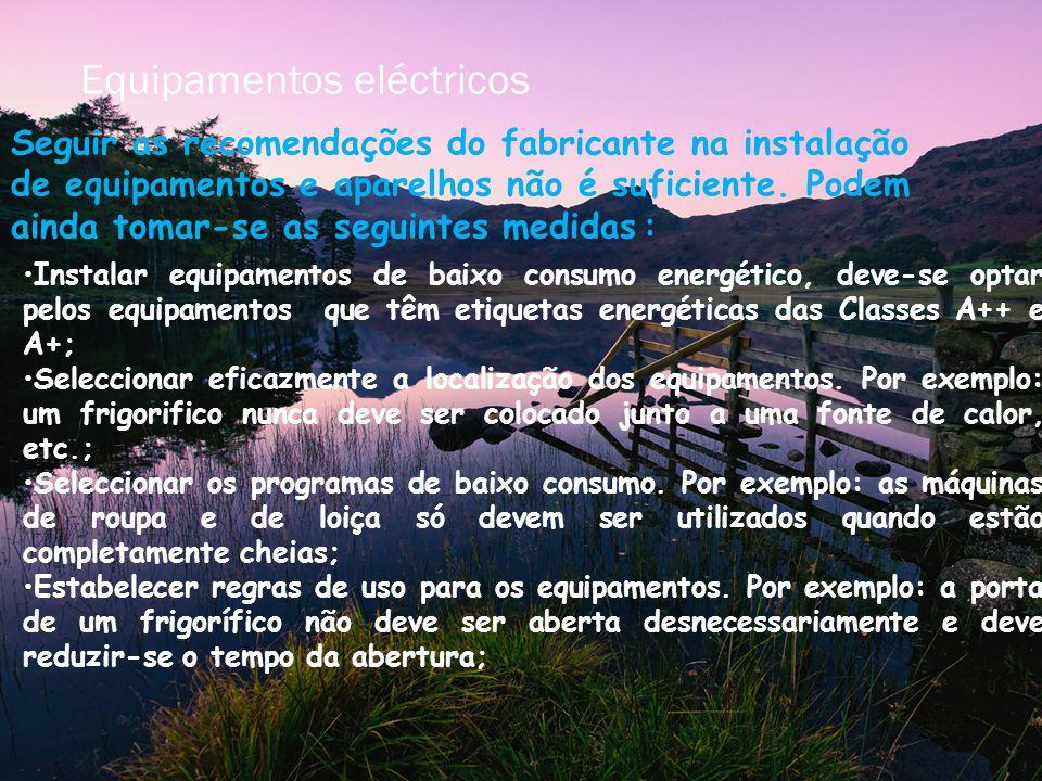 Equipamentos eléctricos Seguir as recomendações do fabricante na instalação de equipamentos e aparelhos não é suficiente. Podem ainda tomar-se as segu