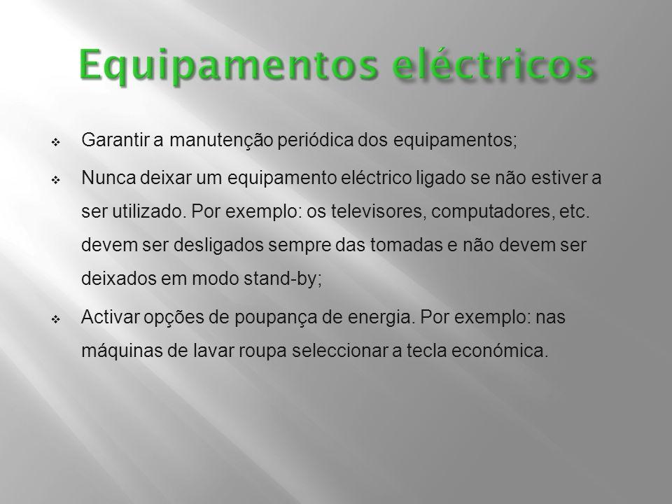  Garantir a manutenção periódica dos equipamentos;  Nunca deixar um equipamento eléctrico ligado se não estiver a ser utilizado. Por exemplo: os tel