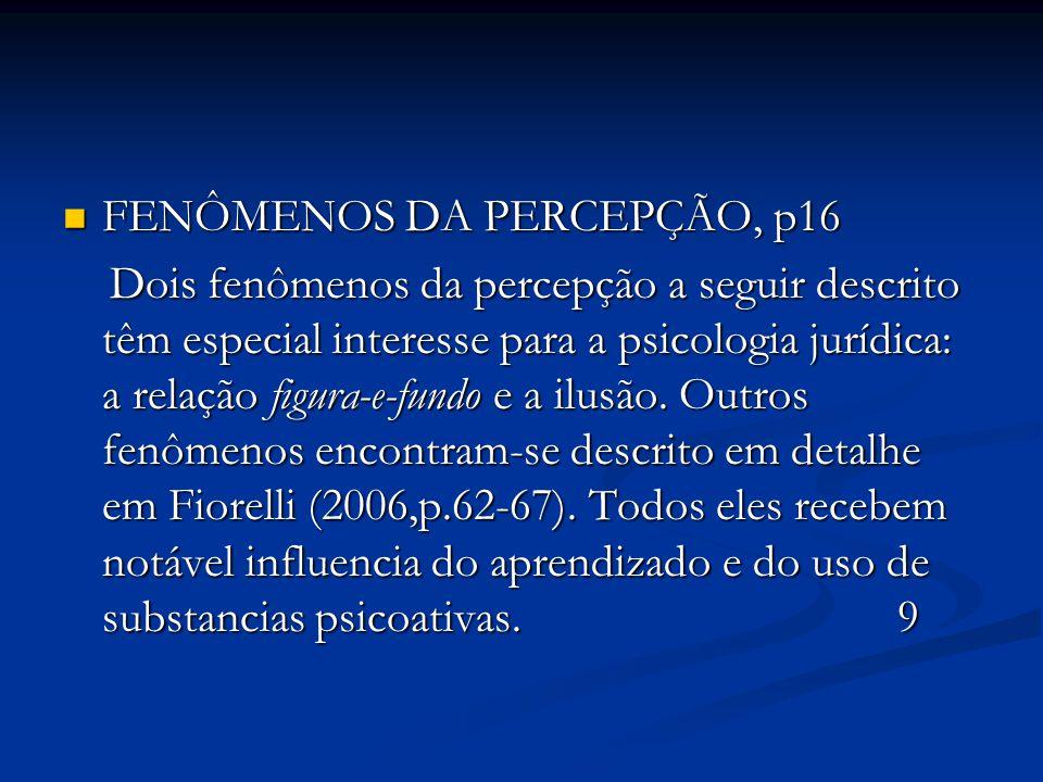 FENÔMENOS DA PERCEPÇÃO, p16 FENÔMENOS DA PERCEPÇÃO, p16 Dois fenômenos da percepção a seguir descrito têm especial interesse para a psicologia jurídica: a relação figura-e-fundo e a ilusão.