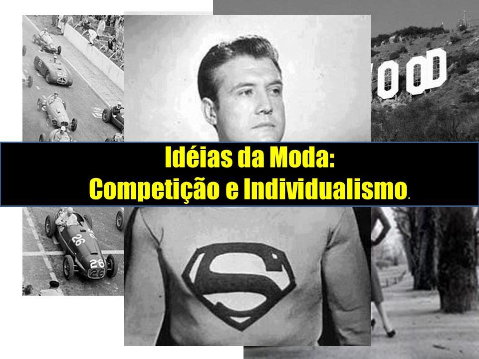 Anos 30 aos 70 Idéias da Moda: Competição e Individualismo.