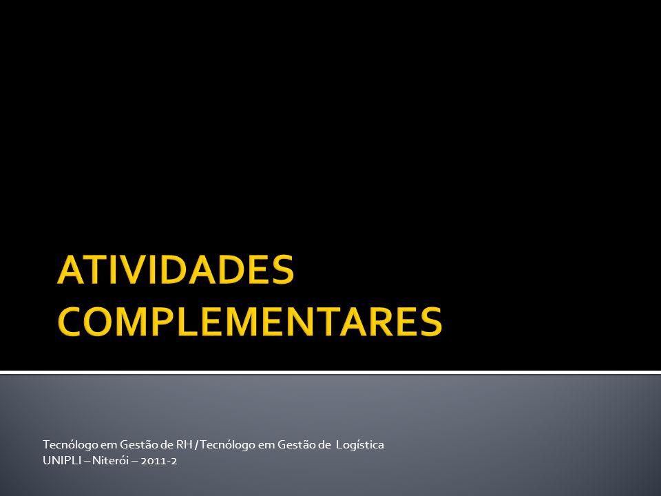 Tecnólogo em Gestão de RH / Tecnólogo em Gestão de Logística UNIPLI – Niterói – 2011-2