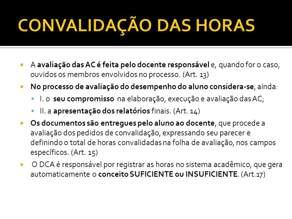  A avaliação das AC é feita pelo docente responsável e, quando for o caso, ouvidos os membros envolvidos no processo. (Art. 13)  No processo de aval