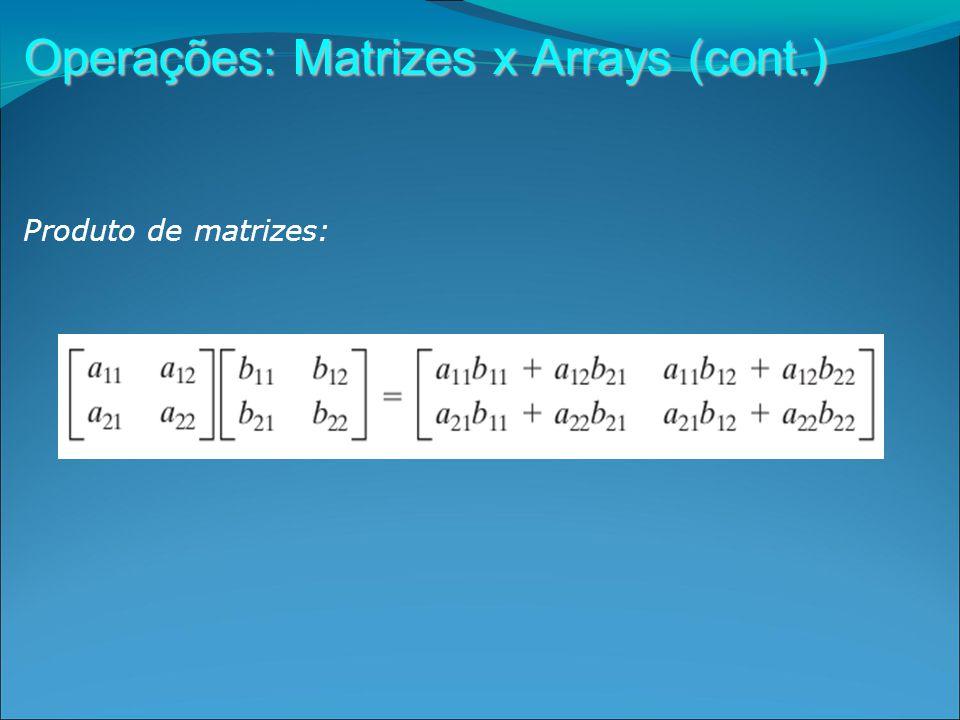 Operações: Matrizes x Arrays (cont.) Produto de matrizes:
