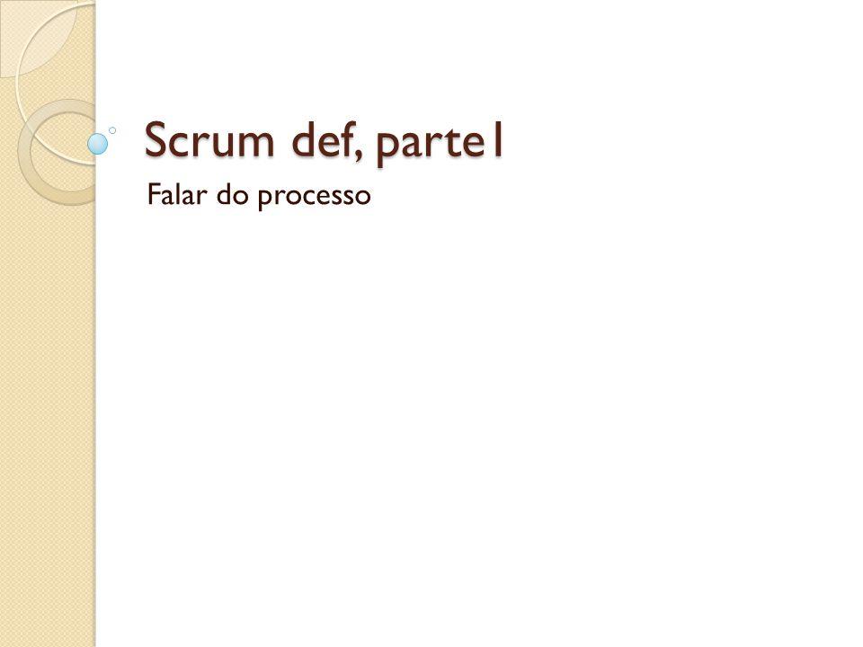 Scrum def, parte1 Falar do processo