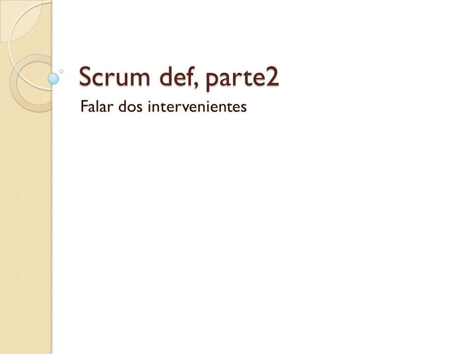 Scrum def, parte2 Falar dos intervenientes