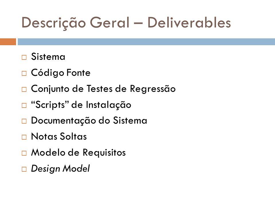 """Descrição Geral – Deliverables  Sistema  Código Fonte  Conjunto de Testes de Regressão  """"Scripts"""" de Instalação  Documentação do Sistema  Notas"""