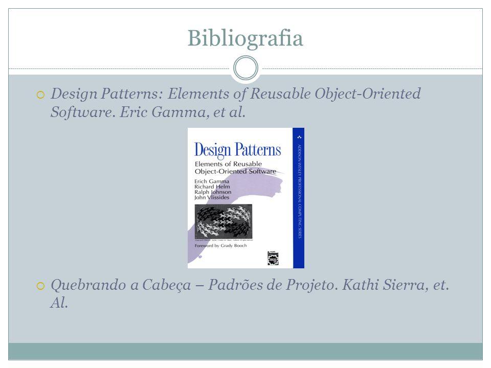 Bibliografia  Design Patterns: Elements of Reusable Object-Oriented Software. Eric Gamma, et al.  Quebrando a Cabeça – Padrões de Projeto. Kathi Sie