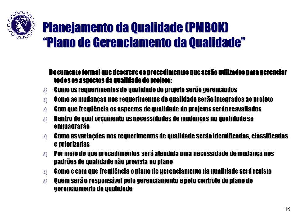 """16 Planejamento da Qualidade (PMBOK) """"Plano de Gerenciamento da Qualidade"""" Documento formal que descreve os procedimentos que serão utilizados para ge"""