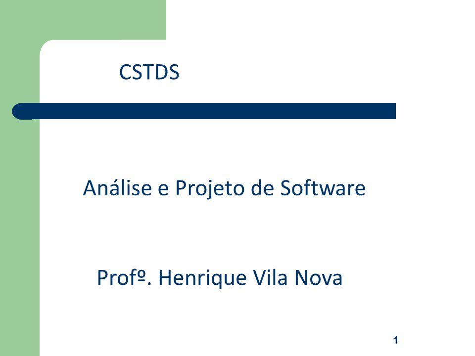 Análise e Projeto de Software CSTDS Profº. Henrique Vila Nova 1