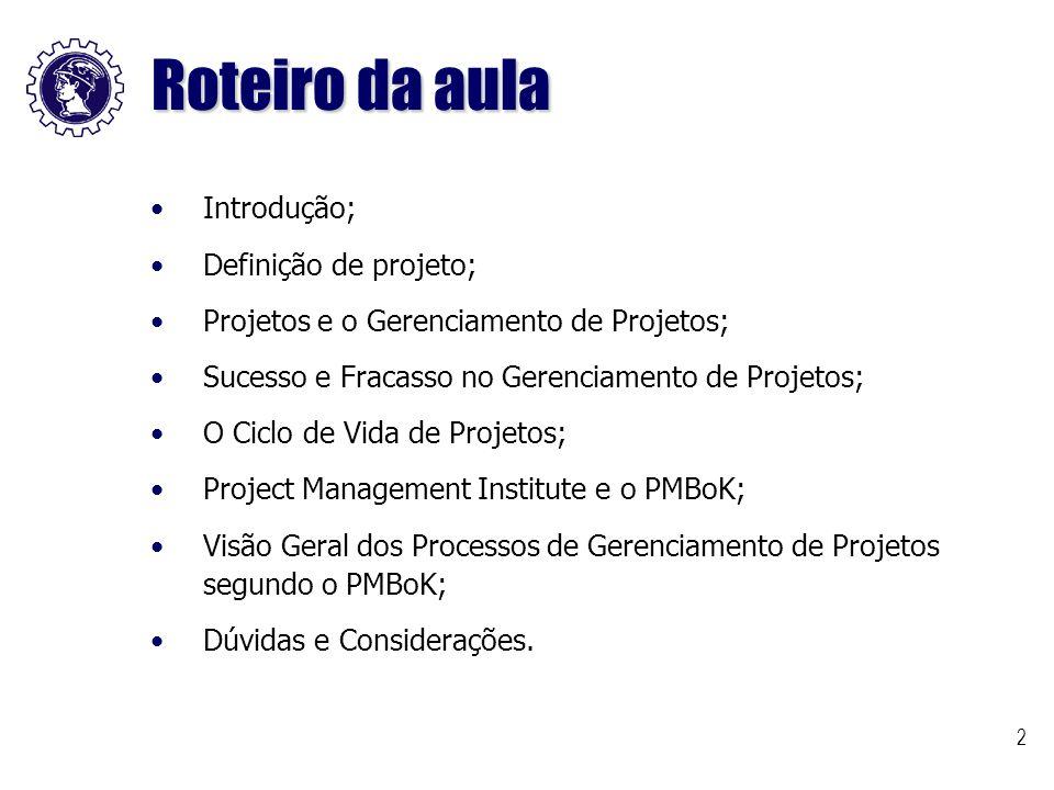 2 Roteiro da aula Introdução; Definição de projeto; Projetos e o Gerenciamento de Projetos; Sucesso e Fracasso no Gerenciamento de Projetos; O Ciclo d