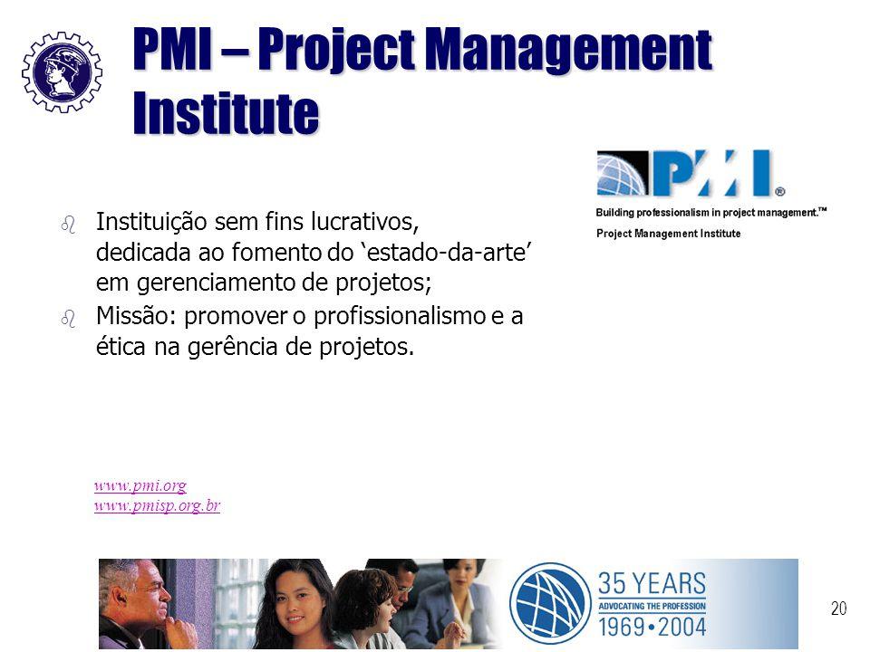 20 PMI – Project Management Institute b Instituição sem fins lucrativos, dedicada ao fomento do 'estado-da-arte' em gerenciamento de projetos; b Missã