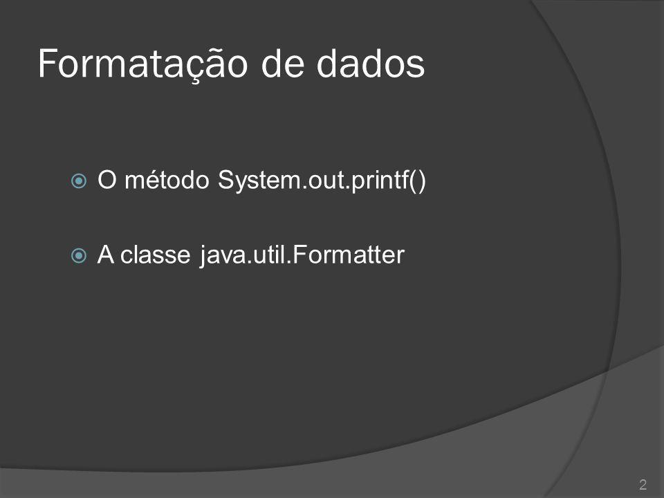 O método System.out.printf()  Método utilizado para exibição de dados formatados: System.out.printf( FORMATO , valor1, valor2,...); 3