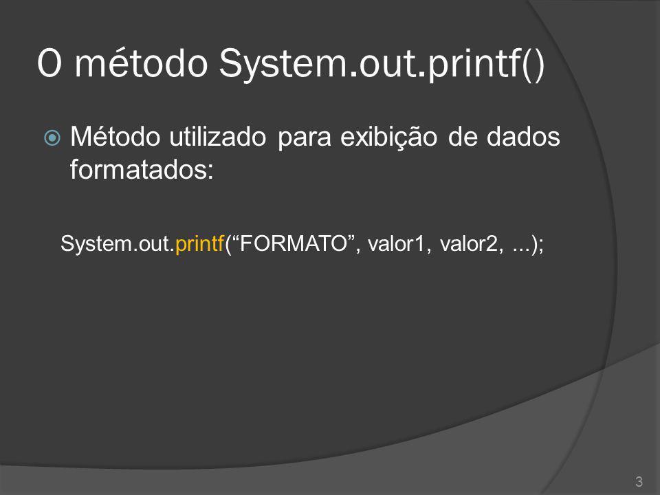 """O método System.out.printf()  Método utilizado para exibição de dados formatados: System.out.printf(""""FORMATO"""", valor1, valor2,...); 3"""
