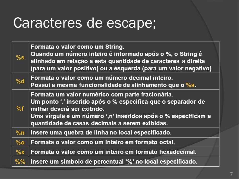 Caracteres de escape; %s Formata o valor como um String. Quando um número inteiro é informado após o %, o String é alinhado em relação a esta quantida