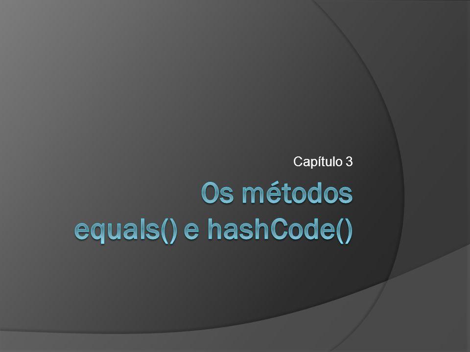 Os métodos equals() e hashCode()  Equivalência de tipos primitivos  Equivalência de String  Equivalência de outros objetos  O método equals()  O método hashCode()  A interface Comparable e o método compareTo() 2
