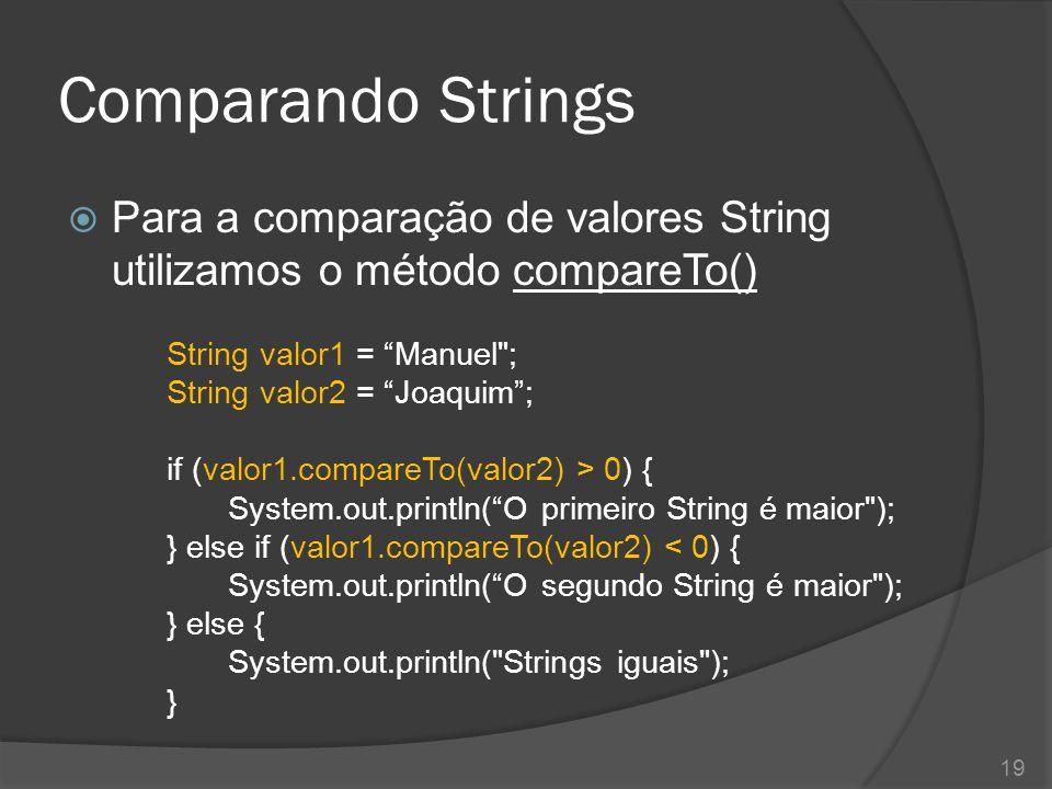 """Comparando Strings  Para a comparação de valores String utilizamos o método compareTo() String valor1 = """"Manuel"""