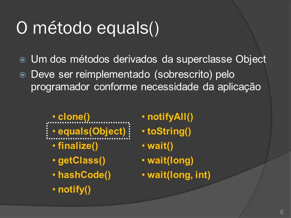 O método equals()  Um dos métodos derivados da superclasse Object  Deve ser reimplementado (sobrescrito) pelo programador conforme necessidade da ap