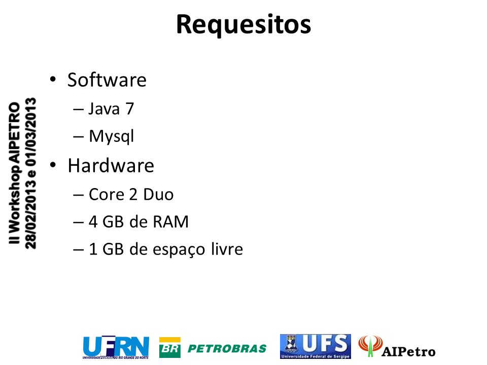 Requesitos Software – Java 7 – Mysql Hardware – Core 2 Duo – 4 GB de RAM – 1 GB de espaço livre