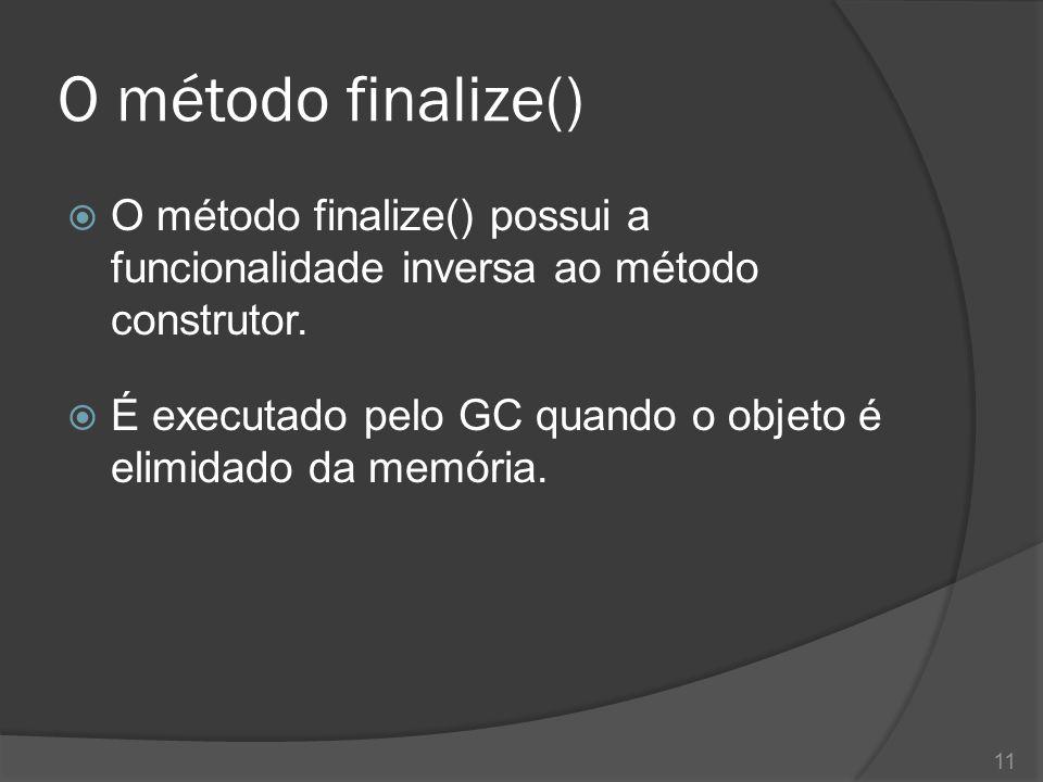 O método finalize()  Ao criar uma classe, podemos sobrescrever o método finalize() adicionando instruções de encerramento e finalização.
