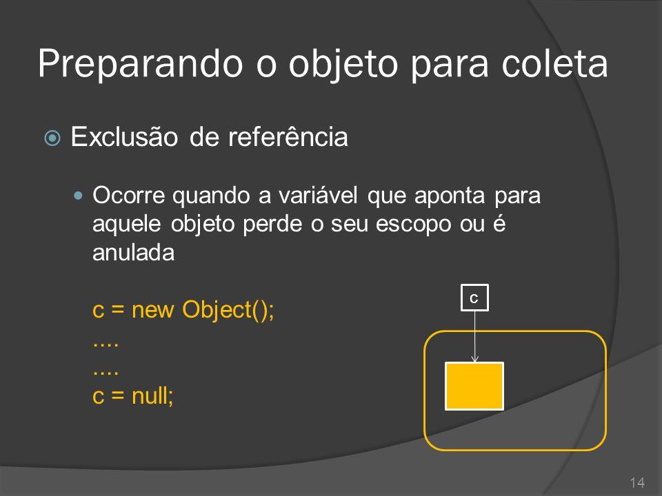 Preparando o objeto para coleta  Alteração de referência Ocorre quando a variável que apontava para um objeto passa a apontar para um outro objeto.