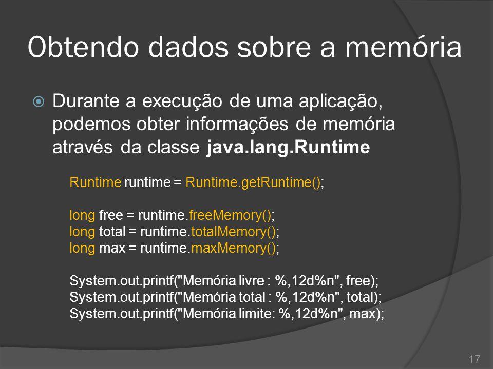 Configurações de memória  Ao executar uma aplicação Java, podemos definir a quantidade de memória que o sistema operacional disponibilizará para o JVM: java -Xms128m -Xmx512m OlaMundo 18