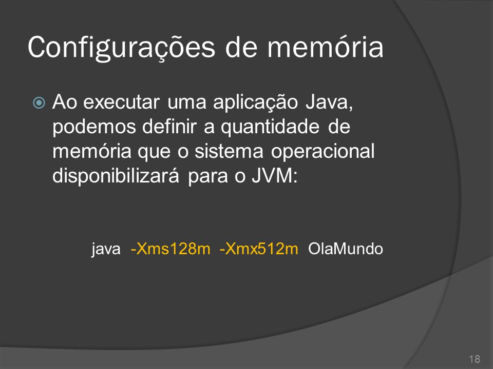 Configurações de memória  -Xms Define a quantidade inicial de memória a ser utilizada pelo JVM.