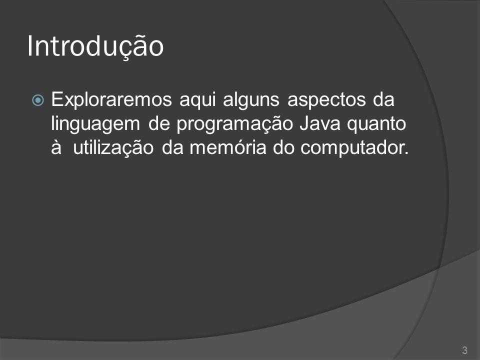 Introdução  Durante o seu ciclo de vida, uma aplicação Java consome recursos de memória conforme sua necessidade alocando espaços para reter as informações utilizadas durante o processamento.