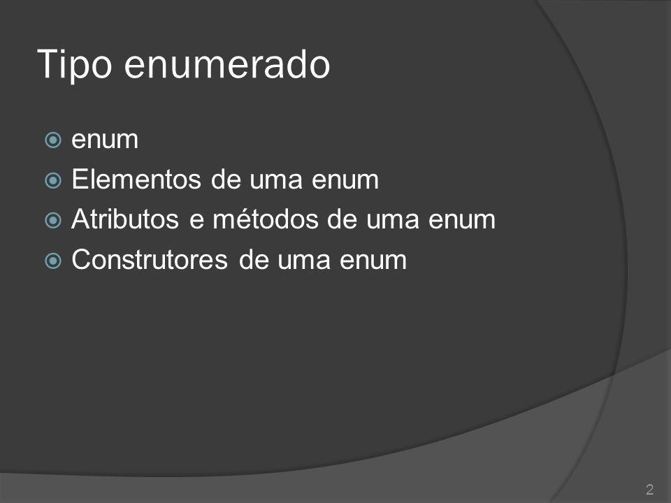 Tipo enumerado  enum  Elementos de uma enum  Atributos e métodos de uma enum  Construtores de uma enum 2