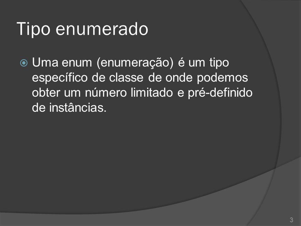 Tipo enumerado  Uma enum (enumeração) é um tipo específico de classe de onde podemos obter um número limitado e pré-definido de instâncias. 3