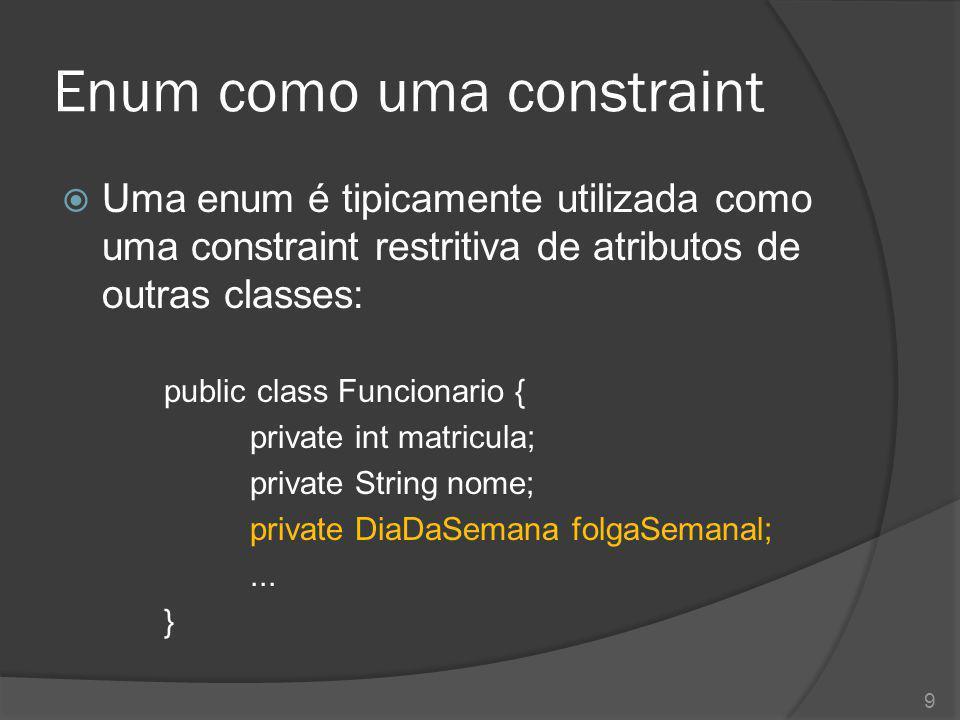 Enum como uma constraint  Uma enum é tipicamente utilizada como uma constraint restritiva de atributos de outras classes: public class Funcionario {
