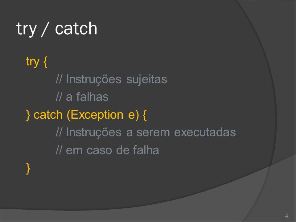 try / catch – Exemplo try { Conexao cn = abrirConexao(); cn.gravarRegistro(aluno1); } catch (Exception e) { System.out.println( Erro ao gravar ); System.out.println(e.getMessage()); } 5